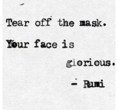 rumi quote take off the mask